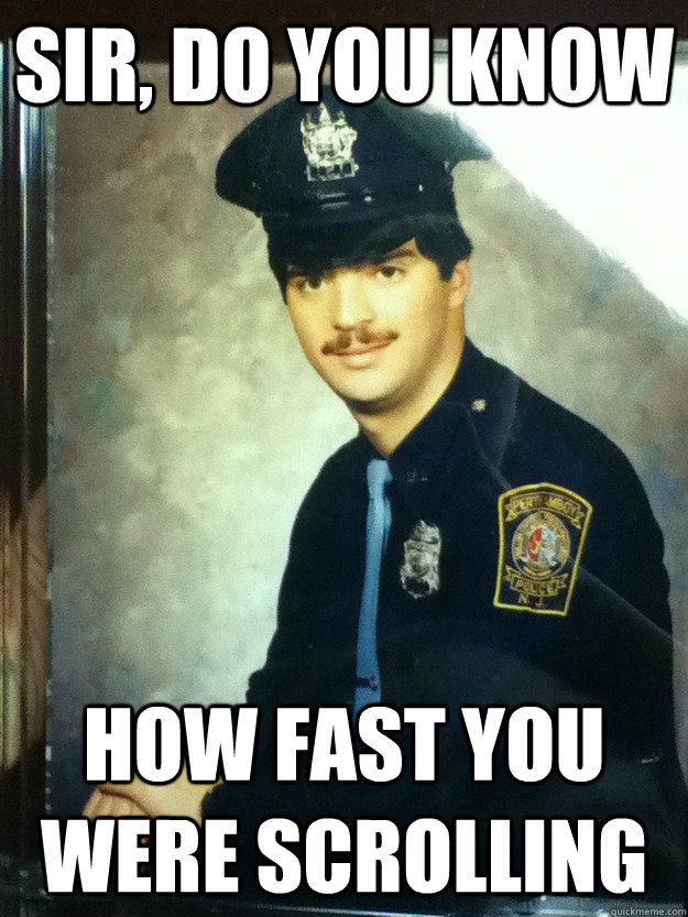 9bc22c61fd1ebda08086321e78d32ae492896dfb67671c456e9a531e99d05cb3 sir, do you know how fast you were scrolling internet cop