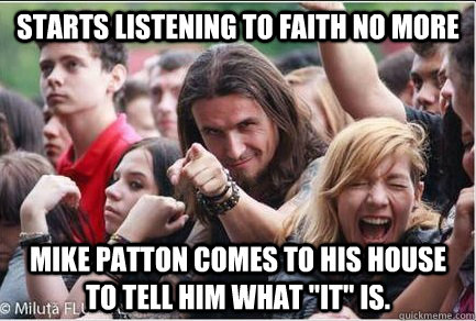 Starts Listening To Faith No More Mike Patton Comes To His House To