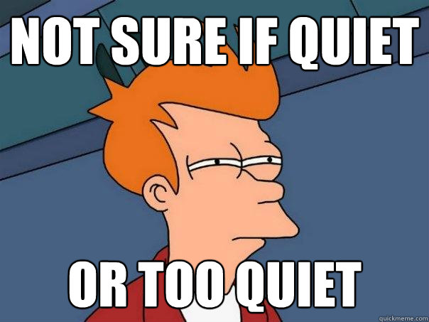 Not sure if quiet or TOO quiet - Not sure if quiet or TOO quiet  Futurama Fry