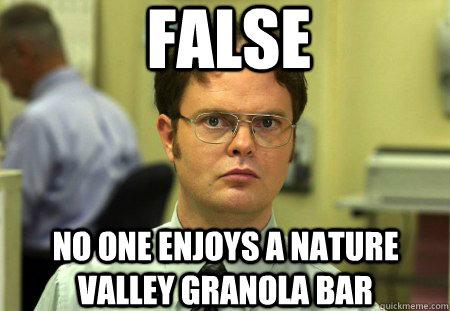 False No One Enjoys A Nature Valley Granola Bar Dwight Quickmeme