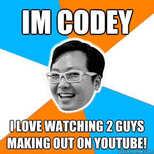 Im Codey I Love Watching 2 Guys Making Out On Youtube