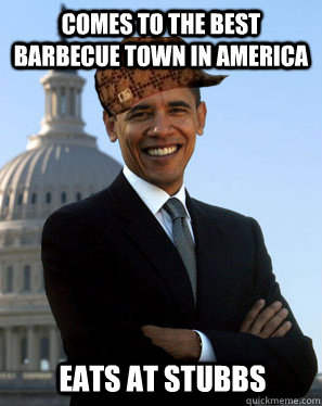 Comes to the best barbecue town in America  Eats at stubbs - Comes to the best barbecue town in America  Eats at stubbs  Scumbag Obama