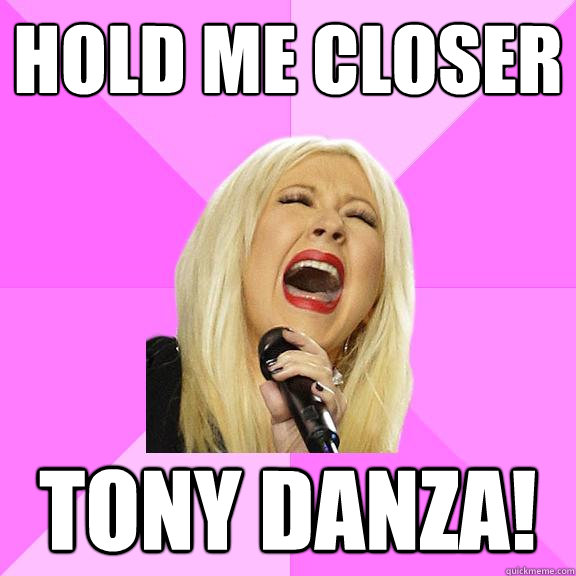 Hold me closer Tony Danza! - Hold me closer Tony Danza!  Wrong Lyrics Christina