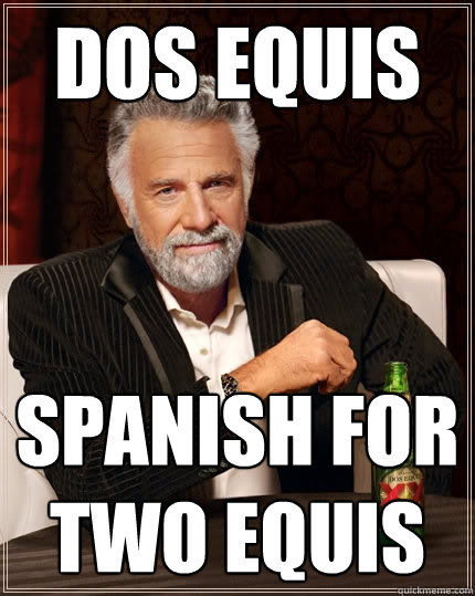 9bdc118dc0734aed33d319cac4d9710251055278a1e6368e94236efff88d3fb9 dos equis spanish for two equis the most interesting man in the