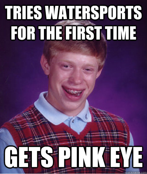 Tries watersports for the first time gets pink eye - Bad ... - photo#16