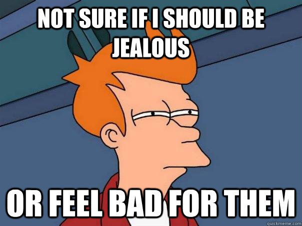 Not sure if I should be jealous Or feel bad for them - Not sure if I should be jealous Or feel bad for them  Futurama Fry