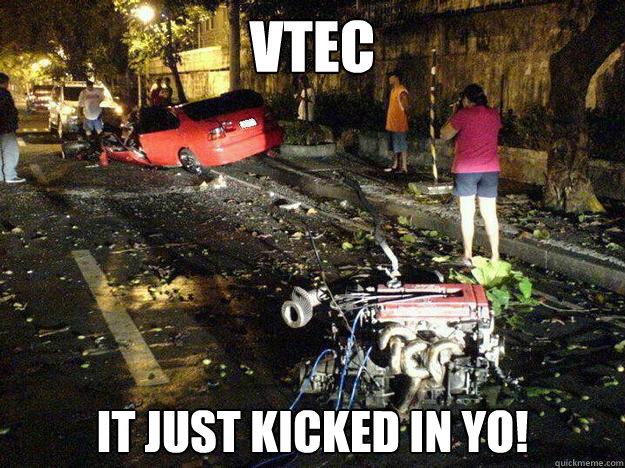 VTEC IT JUST KICKED IN YO! - VTEC IT JUST KICKED IN YO!  VTECYO