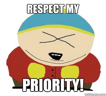 Respect my  Priority!