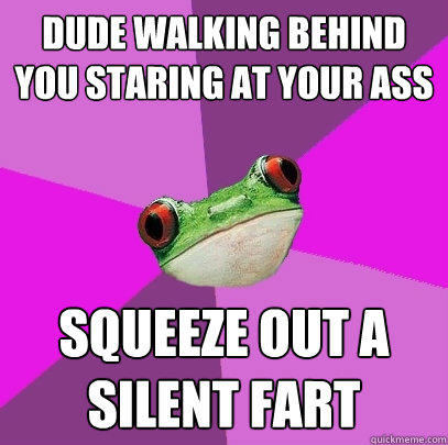 Dude walking behind you staring at your ass Squeeze out a silent fart - Dude walking behind you staring at your ass Squeeze out a silent fart  Foul Bachelorette Frog