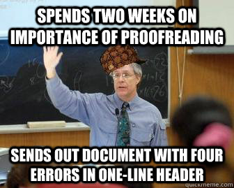 Spends two weeks on importance of proofreading Sends out document with four errors in one-line header - Spends two weeks on importance of proofreading Sends out document with four errors in one-line header  Scumbag Professor