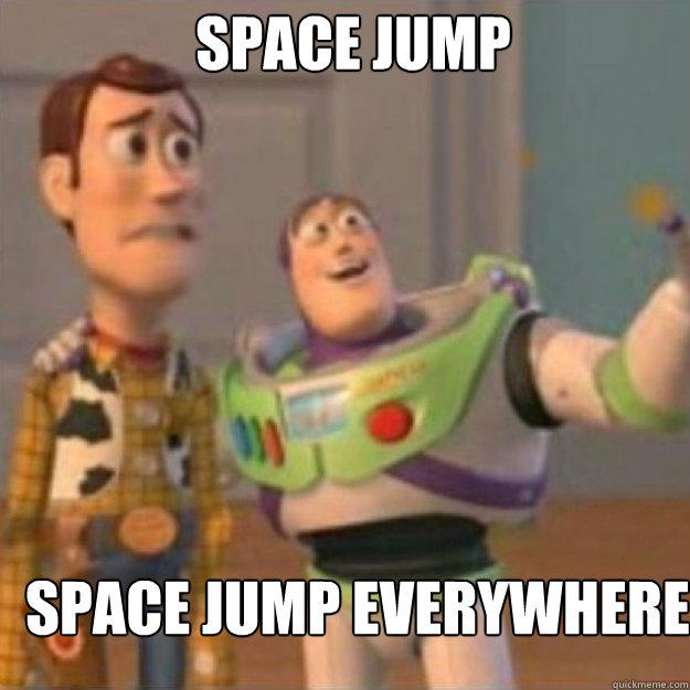Space Jump Space Jump everywhere