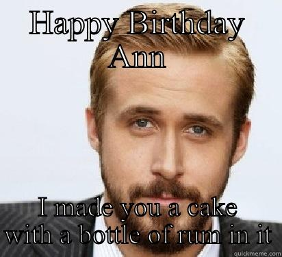 Ryan and rum - HAPPY BIRTHDAY ANN I MADE YOU A CAKE WITH A BOTTLE OF RUM IN IT Good Guy Ryan Gosling