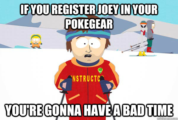 If you register Joey in your pokegear You're gonna have a bad time - If you register Joey in your pokegear You're gonna have a bad time  Super Cool Ski Instructor
