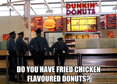 9bfc679a7b5e6db3446bc52f6d72ddd50dd80392efab97ef973c1e78dc64ad2a do you have fried chicken flavoured donuts? black cops quickmeme,Cops And Donuts Meme