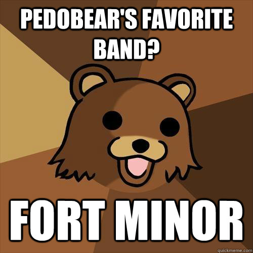 Pedobear's favorite band? Fort Minor - Pedobear's favorite band? Fort Minor  Pedobear