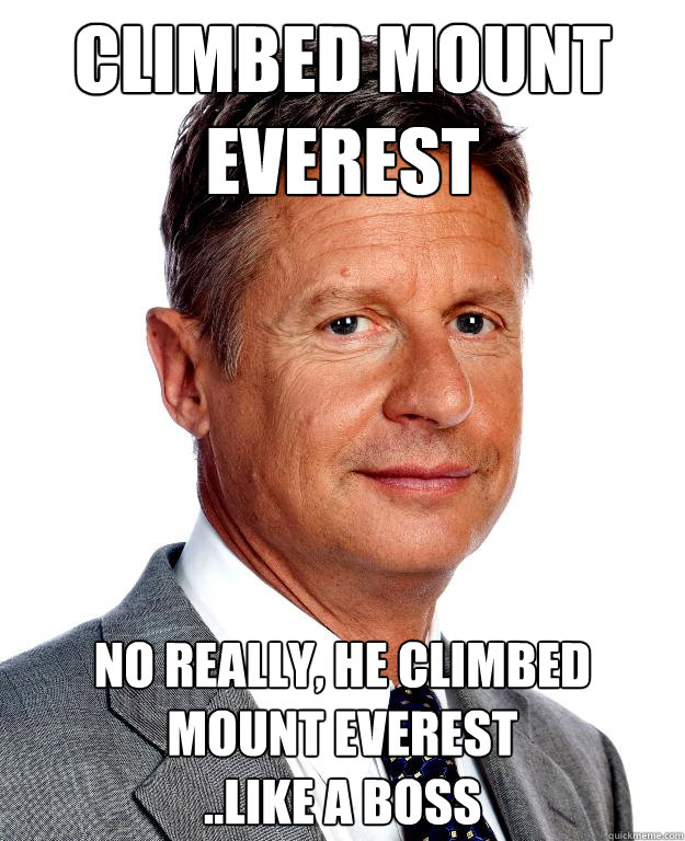 Climbed mount everest No really, he climbed mount everest ..like a boss - Climbed mount everest No really, he climbed mount everest ..like a boss  Gary Johnson for president