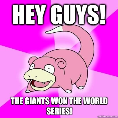 Hey Guys! The Giants Won The World Series! - Hey Guys! The Giants Won The World Series!  Slowpoke