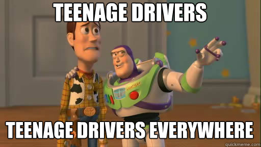 Teenage drivers Teenage drivers everywhere - Teenage drivers Teenage drivers everywhere  Everywhere