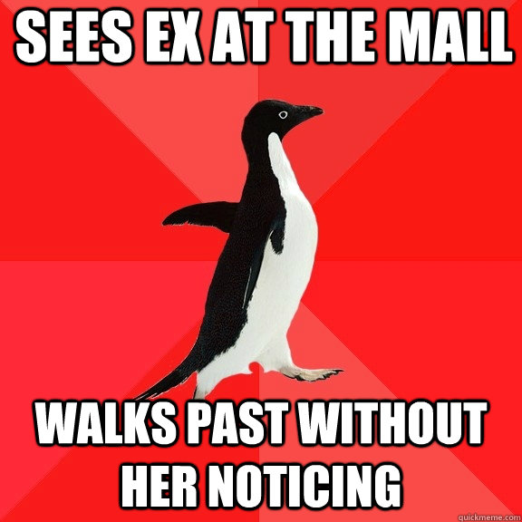 Sees ex at the mall walks past without her noticing - Sees ex at the mall walks past without her noticing  Socially Awesome Penguin