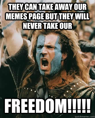 they can take away our memes page but they will never take our freedom!!!!!