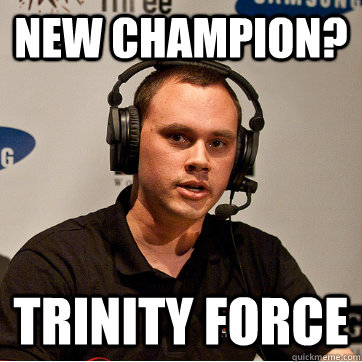 new champion? trinity force  Phreak