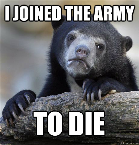 I JOINED THE ARMY TO DIE - I JOINED THE ARMY TO DIE  Confession Bear