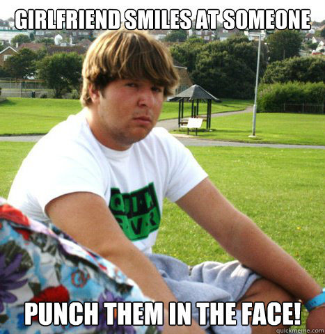 Girlfriend smiles at someone PUNCH THEM IN THE FACE! - Girlfriend smiles at someone PUNCH THEM IN THE FACE!  Over protective boyfriend meme