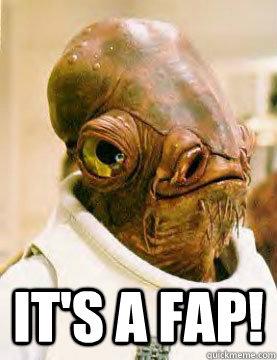 It's a Fap! -  It's a Fap!  Admirable Ackbar