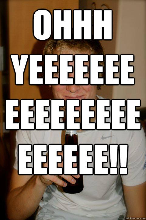 ohhh yeeeeeeeeeeeeeeeeeeeeee!!