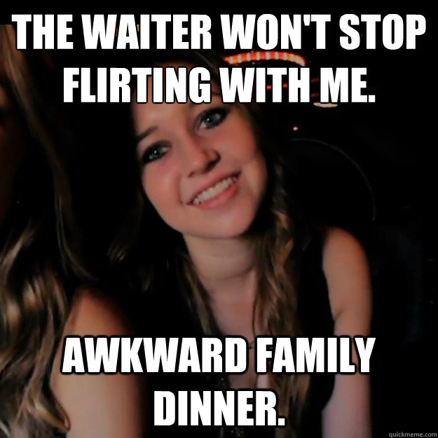 9c31cf797c0664c63ac35337d02c9e38def025ac7de604a5399680d6e329dd5f the waiter won't stop flirting with me awkward family dinner