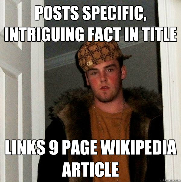 posts specific, intriguing fact in title links 9 page wikipedia article - posts specific, intriguing fact in title links 9 page wikipedia article  Scumbag Steve