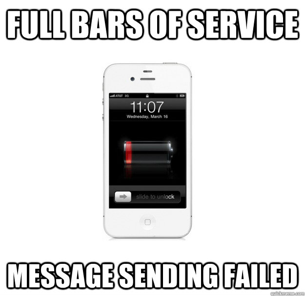 full bars of service  message sending failed - full bars of service  message sending failed  scumbag cellphone