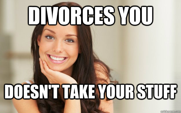 Divorces you doesn't take your stuff - Divorces you doesn't take your stuff  Good Girl Gina