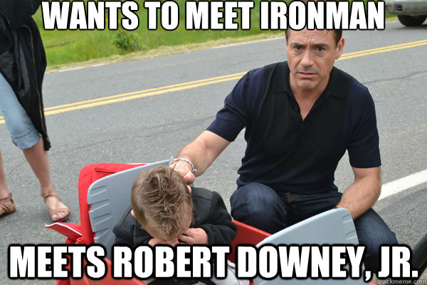 9c3f9582ab8f641315c35b4617fff8eb4876e9e31ac70ecc15acc64d266d6d5c wants to meet ironman meets robert downey, jr disappointing