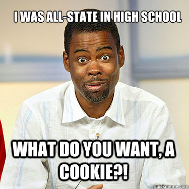9c46bea44d70948779e506f33b57d27802dadbd829b2f51d8c1fbbd8377f2625 what do you want, a cookie?! i was all state in high school,Want A Cookie Meme