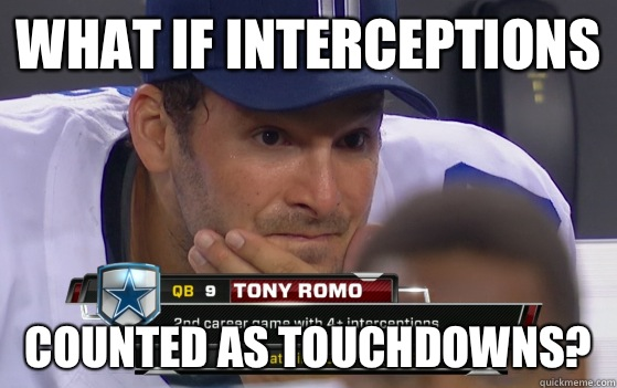 9c4a049a3e37cdb8d2e148d46699e7cfaf07672422d1272b066db2d3065bcd10 what if interceptions counted as touchdowns? tony romo blows,Tony Romo Memes