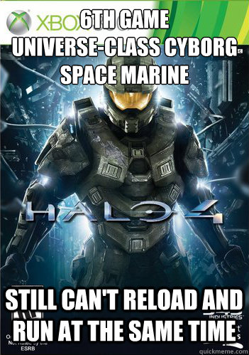 6TH GAME Universe-class cyborg space marine Still can't reload and run at the same time - 6TH GAME Universe-class cyborg space marine Still can't reload and run at the same time  Scumbag Halo 4