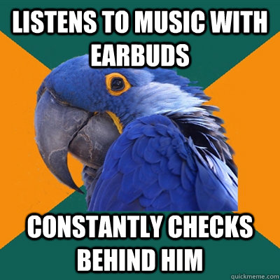Listens to music with earbuds constantly checks behind him - Listens to music with earbuds constantly checks behind him  Paranoid Parrot