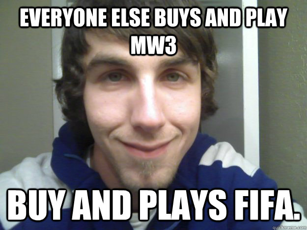 Everyone else buys and play MW3 Buy and plays fifa. - Everyone else buys and play MW3 Buy and plays fifa.  Soccer Eddie