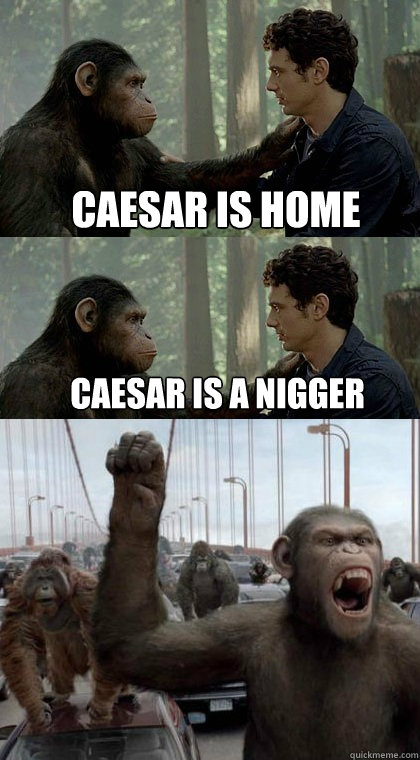 CAesar is home Caesar is a nigger
