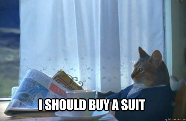 I should buy a suit - I should buy a suit  Sophisticated Cat