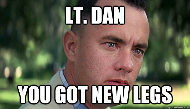 lt. dan you got new legs - lt. dan you got new legs  Offensive Forrest Gump