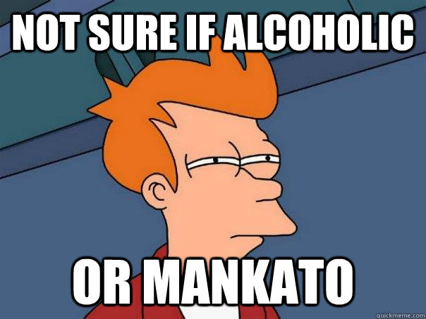 Not sure if alcoholic Or Mankato - Not sure if alcoholic Or Mankato  Futurama Fry