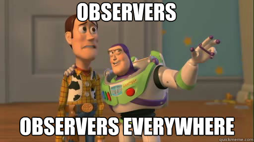 Observers observers everywhere - Observers observers everywhere  Everywhere