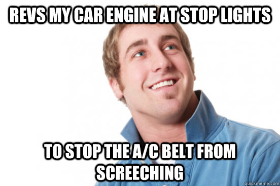 Revs my car engine at stop lights to stop the A/C belt from screeching