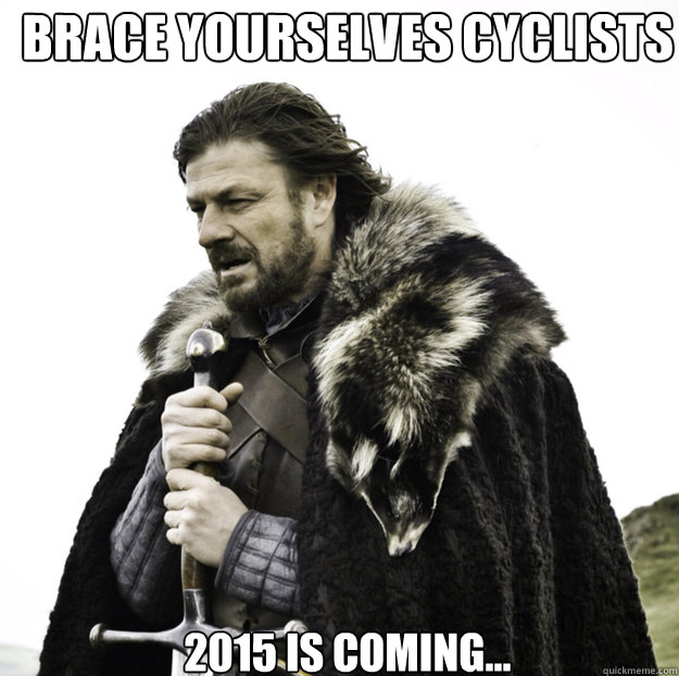 BRACE YOURSELVES CYCLISTS 2015 is coming... - BRACE YOURSELVES CYCLISTS 2015 is coming...  Misc