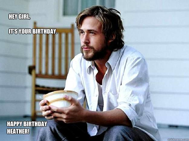 9c84289954763ff5b99da0e4072754f1a0d4cd43a710f678e10bd81ee2fb4520 hey girl, it's your birthday happy birthday heather