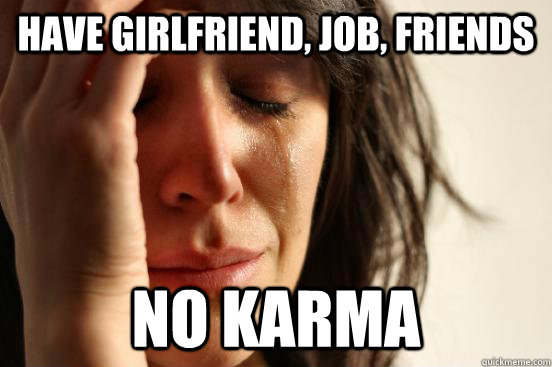 HAVE GIRLFRIEND, JOB, FRIENDS NO KARMA - HAVE GIRLFRIEND, JOB, FRIENDS NO KARMA  Misc