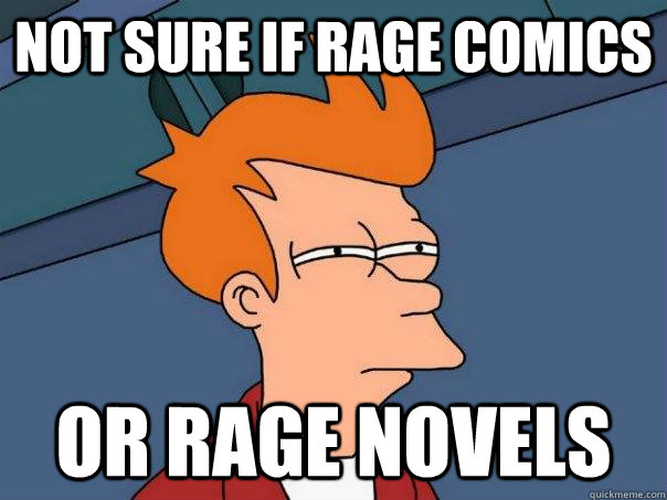 not sure if rage comics or rage novels - not sure if rage comics or rage novels  Futurama Fry
