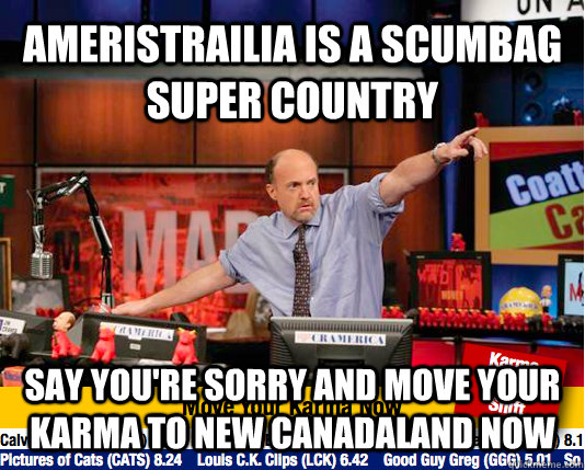 AMERISTRAILIA IS a scumbag super country say you're sorry and MOVE YOUR KARMA TO NEW CANADALAND NOW  Mad Karma with Jim Cramer